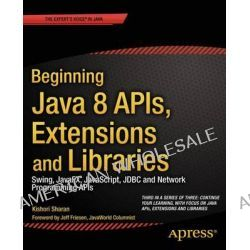 Beginning Java 8 APIs, Extensions and Libraries, Swing, Javafx, JavaScript, JDBC and Network Programming APIs by Kishori Sharan, 9781430266617.