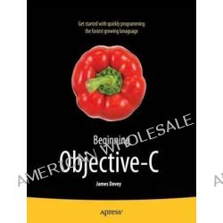 Beginning Objective-C by James Dovey, 9781430243687.