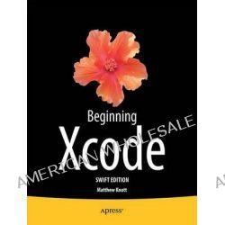 Beginning Xcode, Swift Edition by Matthew Knott, 9781484205396.