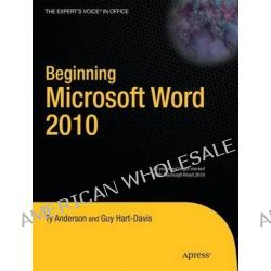 Beginning Microsoft Word 2010, APRESS by T. Anderson, 9781430229520.