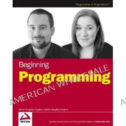 Beginning Programming, Wrox Beginning Guides by Adrian Kingsley-Hughes, 9780764584060.
