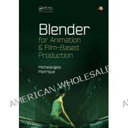 Blender for Animation and Film-Based Production by Michelangelo Manrique, 9781482204742.