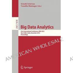 Big Data Analytics, First International Conference, BDA 2012, New Delhi, India, December 24-26, 2012 : Proceedings by Srinath Srinivasa, 9783642355417.