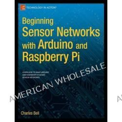 Beginning Sensor Networks with Arduino and Raspberry Pi by Charles Bell, 9781430258247.
