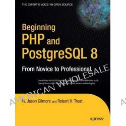 Beginning PHP and PostgreSQL 8, From Novice to Professional by W. Jason Gilmore, 9781590595473.