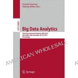 Big Data Analytics, Third International Conference, Bda 2014, New Delhi, India, December 20-23, 2014. Proceedings by Srinath Srinivasa, 9783319138190.