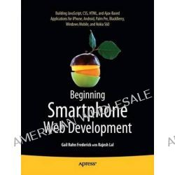 Beginning Smartphone Web Development, Building JavaScript, CSS, HTML and Ajax-Based Applications for iPhone, Android, Palm Pre, BlackBerry, Windows Mobile and Nokia S60 by G. Federick, 978