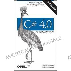 C# 4.0 Pocket Reference, Instant Help for C# 4.0 Programmers by Joseph Albahari, 9781449394011.
