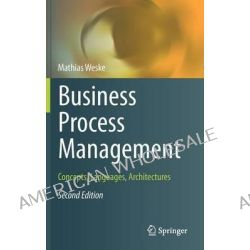 Business Process Management, Concepts, Languages, Architectures by Mathias Weske, 9783642286155.