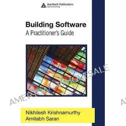 Building Software, A Practitioner's Guide by Nikhilesh Krishnamurthy, 9780849373039.
