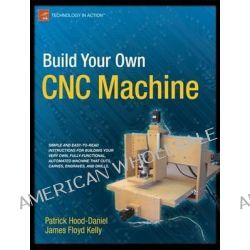 Build Your Own CNC Machine, TECHNOLOGY IN ACTION by James Floyd Kelly, 9781430224891.