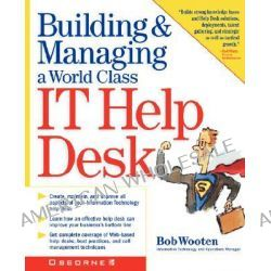 Building and Running a World Class IT Help Desk by Robert J. Wooten, 9780072132373.