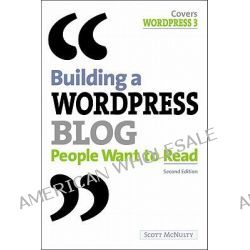 Building a WordPress Blog People Want to Read, People Want to Read by Scott McNulty, 9780321749574.