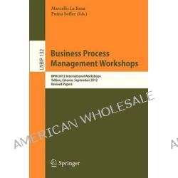 Business Process Management Workshops, BPM 2012 International Workshops, Tallinn, Estonia, September 3, 2012, Revised Papers by Marcello La Rosa, 9783642362842.
