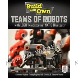 Build Your Own Teams of Robots with LEGO Mindstorms NXT and Bluetooth, The Build Your Own Series by Cameron Hughes, 9780071798563.