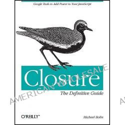 Closure, The Definitive Guide by Michael Bolin, 9781449381875.