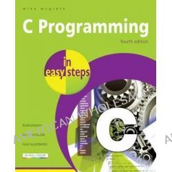 C Programming In Easy Steps, In Easy Steps by Mike McGrath, 9781840785449.