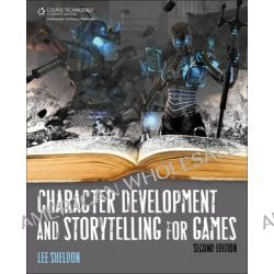Character Development And Storytelling For Games by Lee Sheldon, 9781435461048.