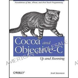 Cocoa and Objective-C, Up and Running by Scott Stevenson, 9780596804794.