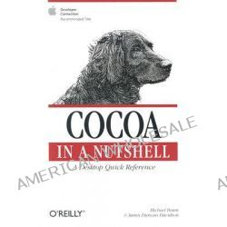 Cocoa in a Nutshell, A Desktop Quick Reference by Michael Beam, 9780596004620.