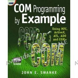 COM Programming by Example, Using MFC, ActiveX, ATL, ADO, and COM+ by J.E. Swanke, 9781929629039.