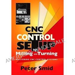 CNC Control Setup For Milling and Turning, Mastering CNC Control Systems by Peter Smid, 9780831133504.