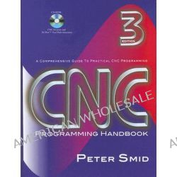 CNC Programming Handbook, A Comprehensive Guide to Practical CNC Programming by Peter Smid, 9780831133474.