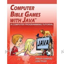 Computer Bible Games with Java, A Computer Programming Tutorial by Philip Conrod, 9781937161521.