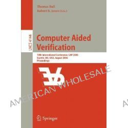 Computer Aided Verification, 18th International Conference, Cav 2006, Seattle, WA, USA, August 17-20, 2006, Proceedings by Thomas Ball, 9783540374060.