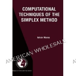 Computational Techniques of the Simplex Method, International Series in Operations Research & Management Science by Istvan Maros, 9781402073328.