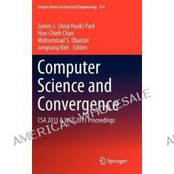 Computer Science and Convergence, CSA 2011 & WCC 2011 Proceedings by Jong Hyuk Park, 9789400727915.