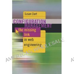 Configuration Management, The Missing Link in Web Engineering by Susan Dart, 9781580530989.