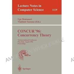 Concur '96, Concurrency Theory, 7th International Conference, Pisa, Italy, August 26 - 29, 1996, Proceedings by Ugo Montanari, 9783540616047.