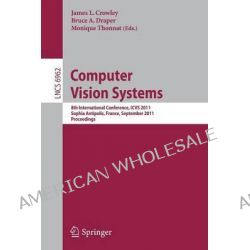 Computer Vision Systems, 8th International Conference, ICVS 2011 Sophia Antipolis, France, September 20-22, 2011 Proceedings by James L. Crowley, 9783642239670.