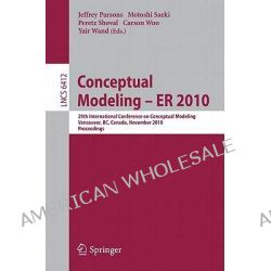 Conceptual Modeling 2010, 29th International Conference on Conceptual Modeling, Vancouver, BC, Canada, November 1-4, 2010, Proceedings by Jeffrey T. Parsons, 9783642163722.