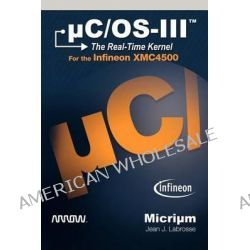 C/OS-III, The Real-Time Kernel for the Infineon Xmc4500 by J Labrosse Jean, 9781935772200.