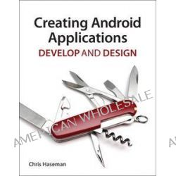 Creating Android Applications, Develop and Design by Chris Haseman, 9780321784094.