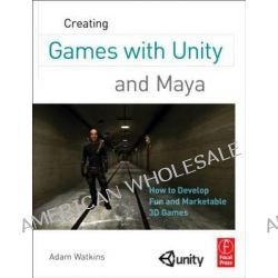 Creating Games with Unity and Maya, How to Develop Fun and Marketable 3D Games by Adam Watkins, 9780240818818.