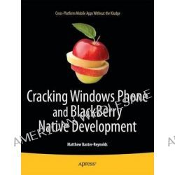 Cracking Windows Phone and BlackBerry Native Development, Cross-Platform Mobile Apps without the Kludge by Matthew Reynolds, 9781430233749.