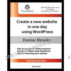 Create a New Website in One Day Using Wordpress [Second Edition], Includes Wordpress 3.8 Parker by Denise Brooks, 9781495319310.