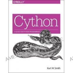 Cython by Kurt Smith, 9781491901557.