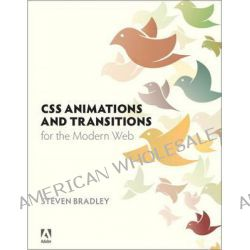 CSS Animations and Transitions for the Modern Web by Steven Bradley, 9780133980509.