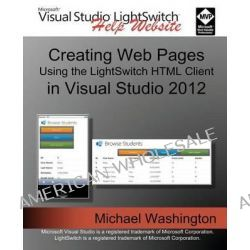 Creating Web Pages Using the Lightswitch HTML Client, In Visual Studio 2012 by Michael Washington, 9781490939452.