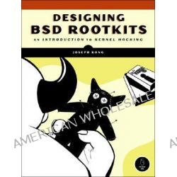 Designing BSD Rootkits, A Introduction to Kernel Hacking by Joseph Kong, 9781593271428.