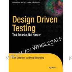 Design Driven Testing, Test Smarter, Not Harder by M. Stephens, 9781430229438.