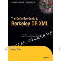 Definitive Guide to Berkeley DB XML, Definitive Guide Ser. by Daniel Brian, 9781590596661.