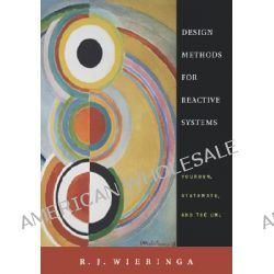 Design Methods for Reactive Systems, Yourdon, Statemate, and the UML by R. J. Wieringa, 9781558607552.