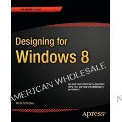 Designing for Windows 8, Fundamentals of Great Design in Windows Store Apps by Brent Schooley, 9781430249597.