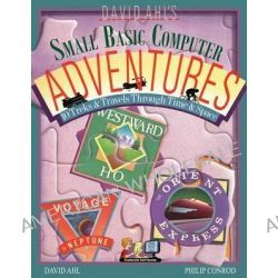 David Ahl's Small Basic Computer Adventures - 25th Annivesary Edition - 10 Treks & Travels Through Time & Space by David H Ahl, 9781937161170.