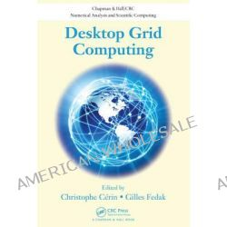 Desktop Grid Computing, Chapman and Hall/CRC Numerical Analysis and Scientific Compu by Christophe Cerin, 9781439862148.